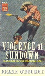 Violence at Sundown by Frank O'Rourke. Book cover, 1957.